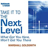 Take It to the Next Level: What Got You Here, Won't Get You There