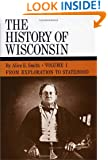 History Of Wisconsin: Volume I: From Exploration To Statehood