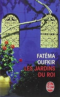 Les jardins du roi.. Oufkir, Hassan II et nous - Fatéma Oufkir