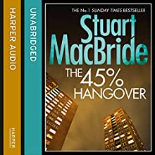 The 45% Hangover: A Logan and Steel novella (       UNABRIDGED) by Stuart MacBride Narrated by Steve Worsley