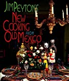 img - for Jim Peyton's New Cooking from Old Mexico by Peyton, James, Peyton, James W. (1999) Hardcover book / textbook / text book