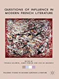 Questions of Influence in Modern French Literature (Palgrave Studies in Modern European Literature)
