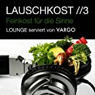Lauschkost 3 - Feinkost F�r Die Sinne - Lounge Serviert Von Vargo