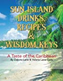 img - for Sun Island Drinks, Recipes & Wisdom Keys: A Taste of the Caribbean by Dakota Lane (2013-09-30) book / textbook / text book
