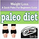 Diets and Weight Loss: Paleo Diet: A Quick Paleo for Beginners Weight Loss eBook plus Paleo Cook Book and Paleo Recipes...Lose Weight Fast and Easy with the Paleo Way Audiobook by Sam Siv Narrated by Christy Lynn
