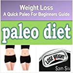 Diets and Weight Loss: Paleo Diet: A Quick Paleo for Beginners Weight Loss eBook plus Paleo Cook Book and Paleo Recipes...Lose Weight Fast and Easy with the Paleo Way | Sam Siv