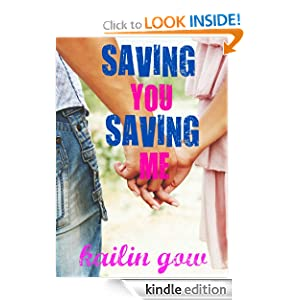 Kindle Daily Deal: Saving You Saving Me (You + Me Trilogy), by Kailin Gow. Publisher: theEDGEbooks.com (April 15, 2012)