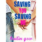 Saving You Saving Me (You & Me Trilogy) ~ Kailin Gow