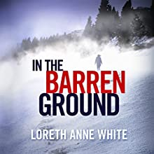 In the Barren Ground Audiobook by Loreth Anne White Narrated by Cara Gee