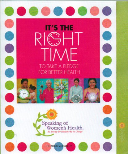 Image for It's the Right Time To Take A Pledge for Better Health: The Book Volume IV: Speaking of Women's Health - First Edition 2006