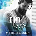 Find Me: Finding Me, Part One Audiobook by Michelle Mankin Narrated by Kai Kennicott, Wen Ross
