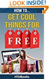 How To Get Cool Things For Free (How To eBooks Book 38)