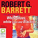 White Shoes, White Lines and Blackie: Les Norton, Book 6 (       UNABRIDGED) by Robert G. Barrett Narrated by Dino Marnika