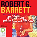 White Shoes, White Lines and Blackie: Les Norton, Book 6 | Robert G. Barrett