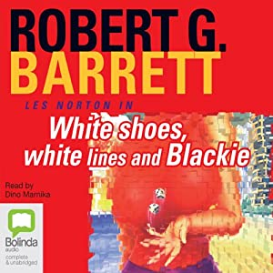 White Shoes, White Lines and Blackie: Les Norton, Book 6 | [Robert G. Barrett]