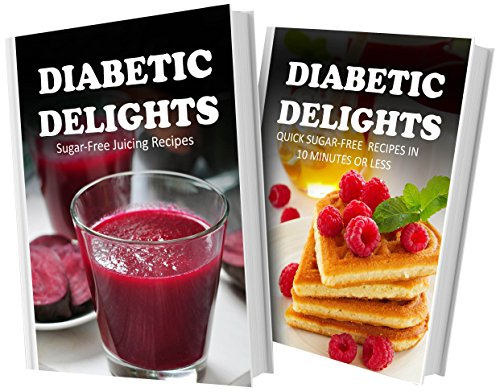 Sugar-Free Juicing Recipes And Quick Sugar-Free Recipes In 10 Minutes Or Less: 2 Book Combo (Diabetic Delights) front-484849