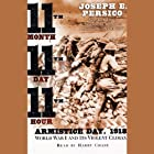 Eleventh Month, Eleventh Day, Eleventh Hour: Armistice Day, 1918: WWI and Its Violent Climax (       UNABRIDGED) by Joseph E. Persico Narrated by Jonathan Marosz
