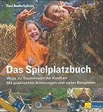 Das Spielplatzbuch: Wege zu Trauminseln der Kindheit. Mit praktischen Anleitungen und Beispielen
