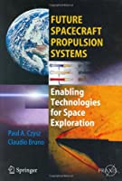 Future Spacecraft Propulsion Systems: Enabling Technologies for Space Exploration Front Cover