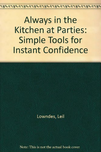 Always in the Kitchen at Parties: Simple Tools for Instant Confidence PDF