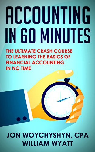 Accounting: In 60 Minutes! – The Ultimate Crash Course to Learning the Basics of Financial Accounting In No Time (Accounting, Financial Accounting, Investing) image