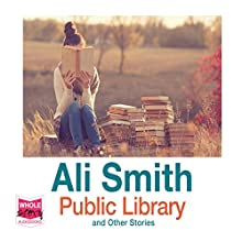 Public Library and Other Stories Audiobook by Ali Smith Narrated by Ali Smith