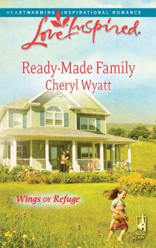 Ready-Made Family (Wings of Refuge, Book 3) (Love Inspired #490), CHERYL WYATT