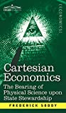 Cartesian Economics: The Bearing of Physical Science Upon State Stewardship by Frederick Soddy