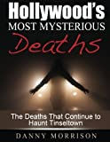 img - for Hollywood's Most Mysterious Deaths: The Deaths That Continue to Haunt Tinseltown book / textbook / text book