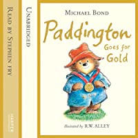 Paddington Goes for Gold (       UNABRIDGED) by Michael Bond Narrated by Stephen Fry