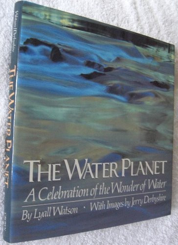 the-water-planet-a-celebration-of-the-wonder-of-water-by-lyall-watson-1988-hardcover