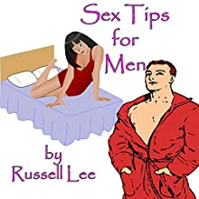Sex Tips for Men (       UNABRIDGED) by Russell Lee Narrated by Sonny Dufault