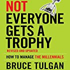 Not Everyone Gets a Trophy: How to Manage the Millennials, Revised and Updated Hörbuch von Bruce Tulgan Gesprochen von: Tim Andres Pabon