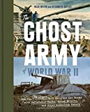 img - for The Ghost Army of World War II: How One Top-Secret Unit Deceived the Enemy with Inflatable Tanks, Sound Effects, and Other Audacious Fakery book / textbook / text book