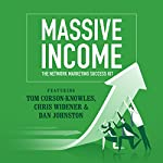 MASSIVE Income: The Network Marketing Success Kit | Tom Corson-Knowles,Chris Widener,Dan Johnston,Jim Rohn