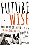 img - for Future Wise: Educating Our Children for a Changing World book / textbook / text book