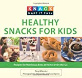Amy Wilensky Healthy Snacks for Kids: Recipes for Nutritious Bites at Home or on the Go (Knack: Make It Easy (Cooking))