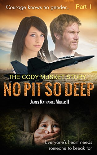 No Pit So Deep, The Cody Musket Story by James Nathaniel Miller II