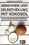 Abnehmen und Selbstheilung mit Kokosöl: Mit dem Superfood diätfrei abnehmen, jünger aussehen und sich selbst heilen. (Diät, Gewicht verlieren, ... Abnehmen ohne Diät, Abnehmen ohne Sport)