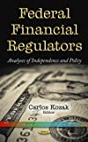Federal Financial Regulators: Analyses of Independence and Policy (Government Procedures and Operations)