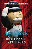 Age Shock: How Finance Is Failing Us (1844670139) by Robin Blackburn