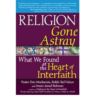 Religion Gone Astray: What We Found at the Heart of Interfaith (Paperback) - Common PDF