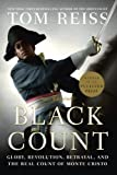 The Black Count: Glory, Revolution, Betrayal, and the Real Count of Monte Cristo by Tom Reiss (Sep 18 2012)