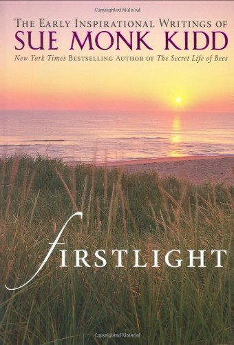 Firstlight: The Early Inspirational Writings of Sue Monk Kidd, Kidd, Sue Monk
