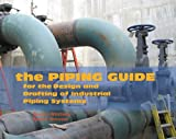 img - for The Piping Guide: For the Design and Drafting of Industrial Piping Systems book / textbook / text book
