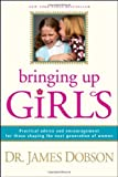 img - for By James C. Dobson Bringing Up Girls: Practical Advice and Encouragement for Those Shaping the Next Generation of Women (1st) book / textbook / text book