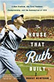 The House That Ruth Built by Robert Weintraub
