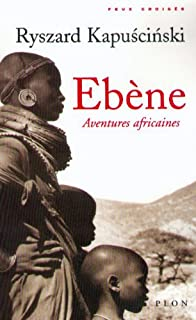 Ebène : aventures africaines, Kapuscinski, Ryszard