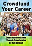 Crowdfund Your Career: Create Your Ow...