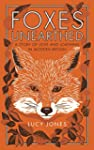 Foxes Unearthed: A Story of Love and...